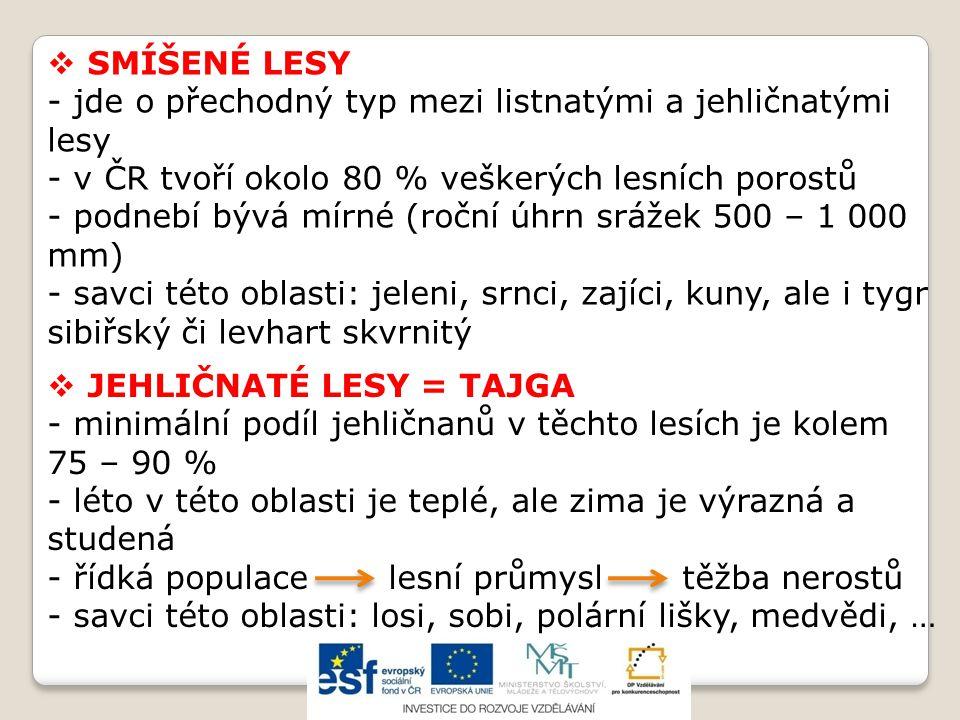 SMÍŠENÉ LESY - jde o přechodný typ mezi listnatými a jehličnatými lesy - v ČR tvoří okolo 80 % veškerých lesních porostů - podnebí bývá mírné (roční