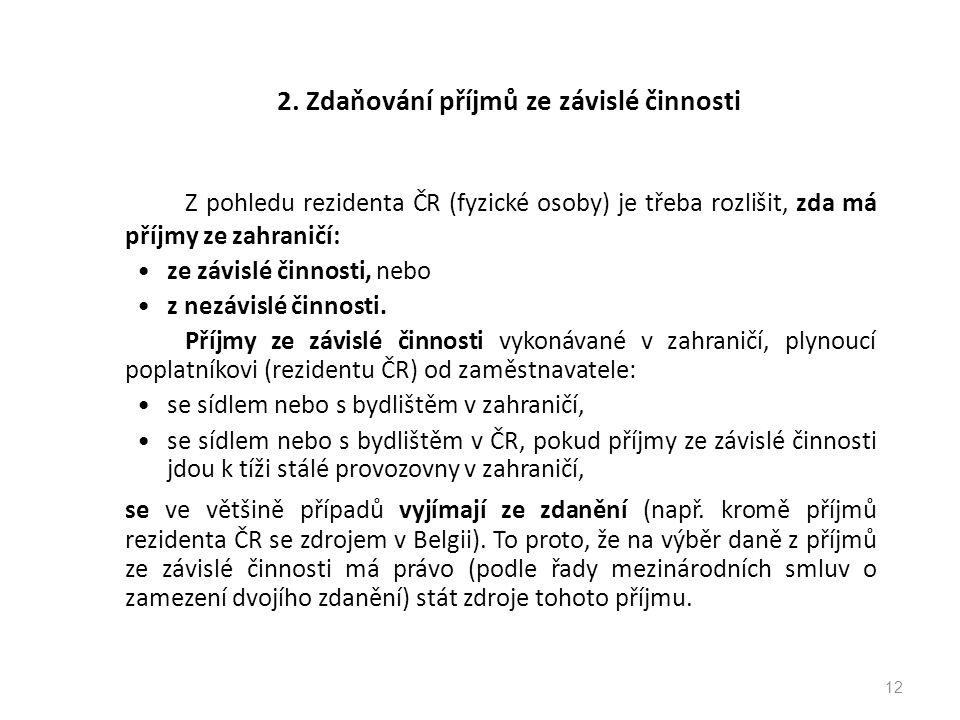 2. Zdaňování příjmů ze závislé činnosti Z pohledu rezidenta ČR (fyzické osoby) je třeba rozlišit, zda má příjmy ze zahraničí: ze závislé činnosti, neb