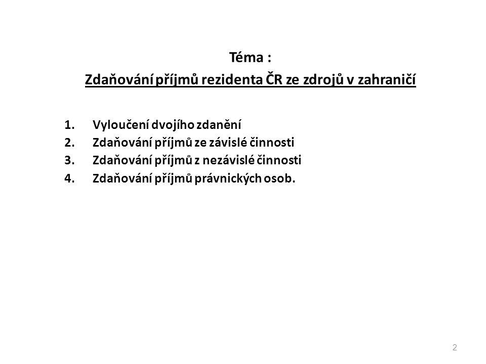 Téma : Zdaňování příjmů rezidenta ČR ze zdrojů v zahraničí 1.Vyloučení dvojího zdanění 2.Zdaňování příjmů ze závislé činnosti 3.Zdaňování příjmů z nez