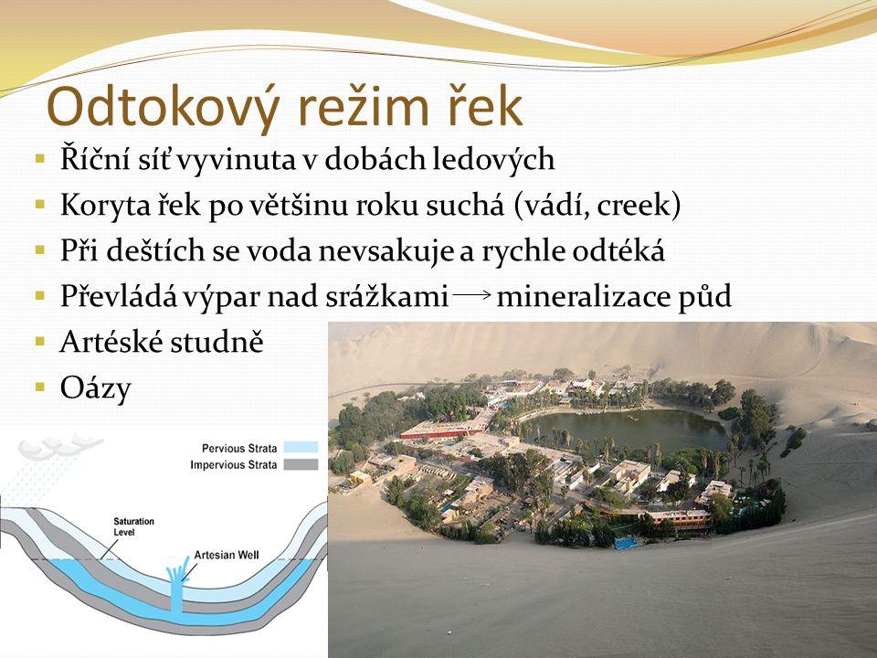 Odtokový režim řek  Říční síť vyvinuta v dobách ledových  Koryta řek po většinu roku suchá (vádí, creek)  Při deštích se voda nevsakuje a rychle odtéká  Převládá výpar nad srážkami mineralizace půd  Artéské studně  Oázy