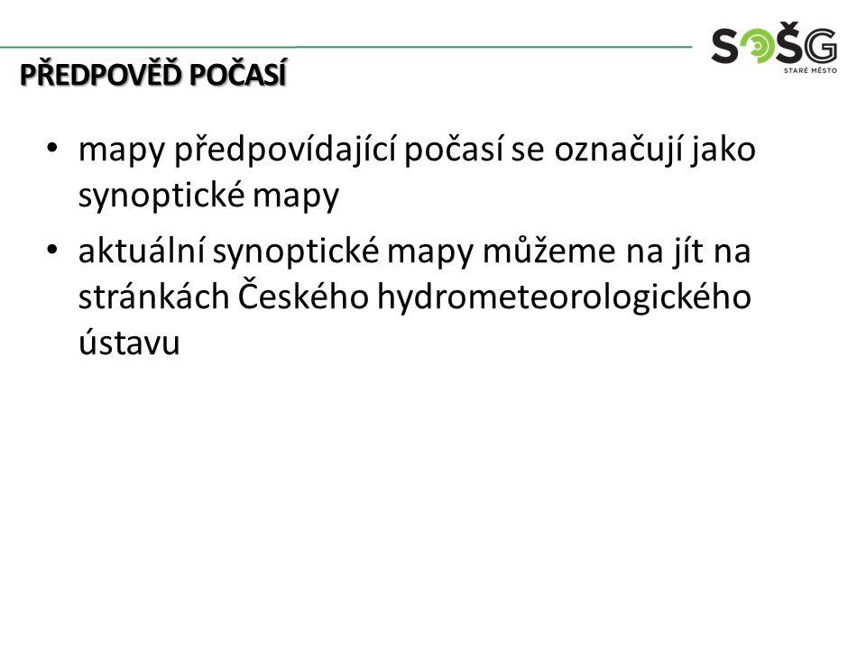 PŘEDPOVĚĎ POČASÍ mapy předpovídající počasí se označují jako synoptické mapy aktuální synoptické mapy můžeme na jít na stránkách Českého hydrometeorologického ústavu