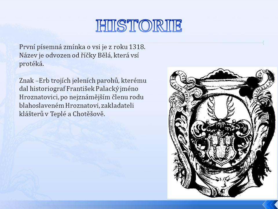 První písemná zmínka o vsi je z roku 1318. Název je odvozen od říčky Bělá, která vsí protéká. Znak –Erb trojích jeleních parohů, kterému dal historiog