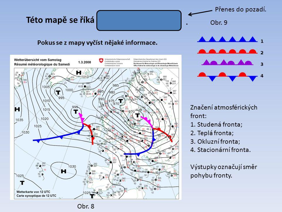 synoptická Značení atmosférických front: 1. Studená fronta; 2. Teplá fronta; 3. Okluzní fronta; 4. Stacionární fronta. Výstupky označují směr pohybu f