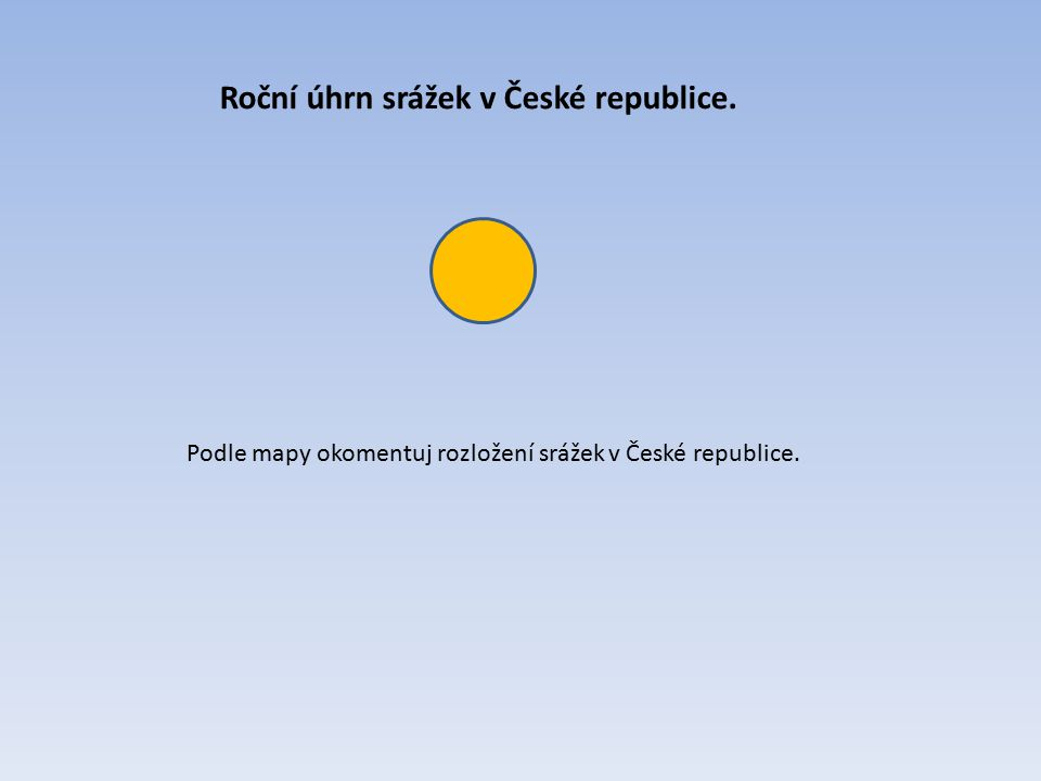 Roční úhrn srážek v České republice. Podle mapy okomentuj rozložení srážek v České republice.