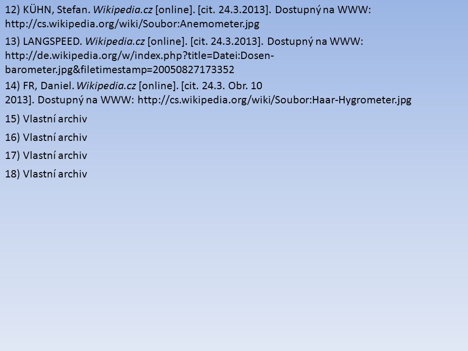 12) KÜHN, Stefan. Wikipedia.cz [online]. [cit. 24.3.2013]. Dostupný na WWW: http://cs.wikipedia.org/wiki/Soubor:Anemometer.jpg 13) LANGSPEED. Wikipedi