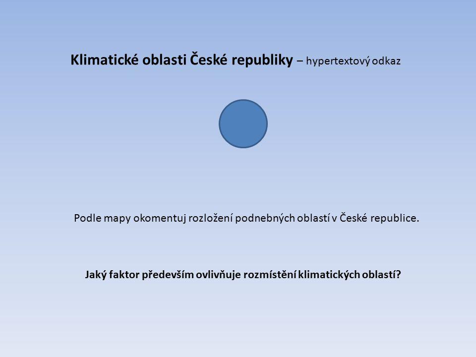 Klimatické oblasti České republiky – hypertextový odkaz Podle mapy okomentuj rozložení podnebných oblastí v České republice. Jaký faktor především ovl