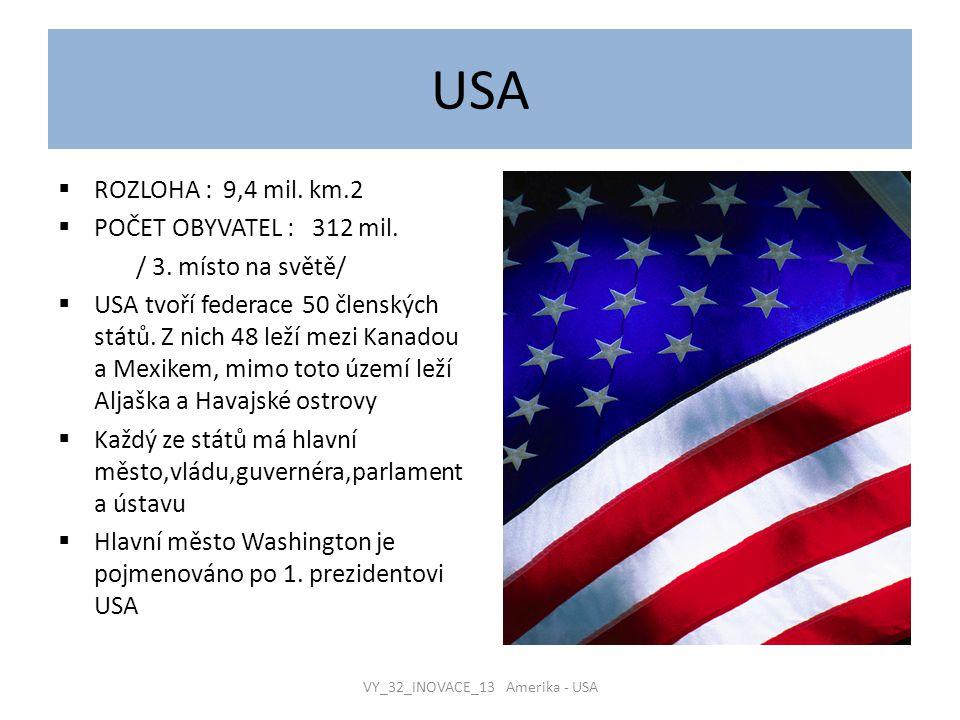USA  ROZLOHA : 9,4 mil. km.2  POČET OBYVATEL : 312 mil. / 3. místo na světě/  USA tvoří federace 50 členských států. Z nich 48 leží mezi Kanadou a