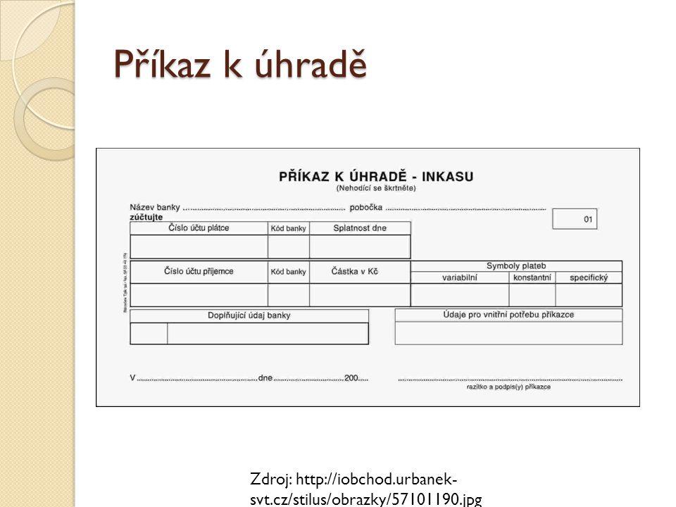 Příkaz k úhradě Zdroj: http://iobchod.urbanek- svt.cz/stilus/obrazky/57101190.jpg