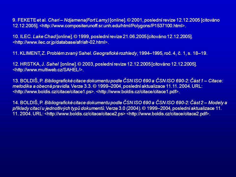 9. FEKETE et al. Chari – Ndjamena(Fort Lamy) [online]. © 2001, poslední revize 12.12.2005 [citováno 12.12.2005].. 10. ILEC. Lake Chad [online]. © 1999