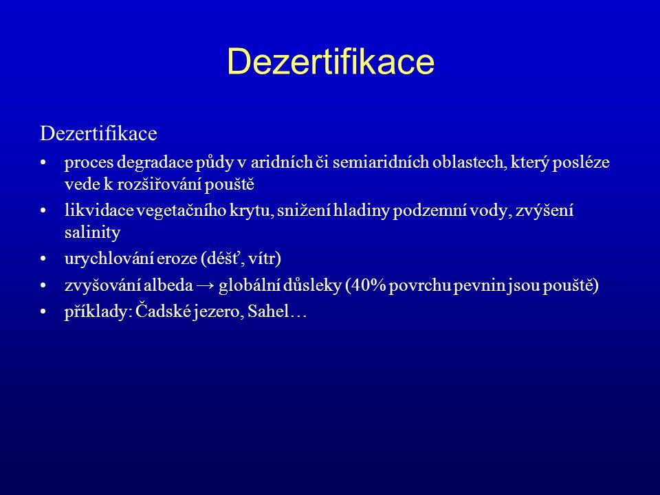 Dezertifikace proces degradace půdy v aridních či semiaridních oblastech, který posléze vede k rozšiřování pouště likvidace vegetačního krytu, snižení
