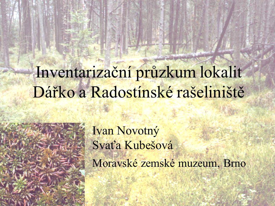 Inventarizační průzkum lokalit Dářko a Radostínské rašeliniště Ivan Novotný Svaťa Kubešová Moravské zemské muzeum, Brno