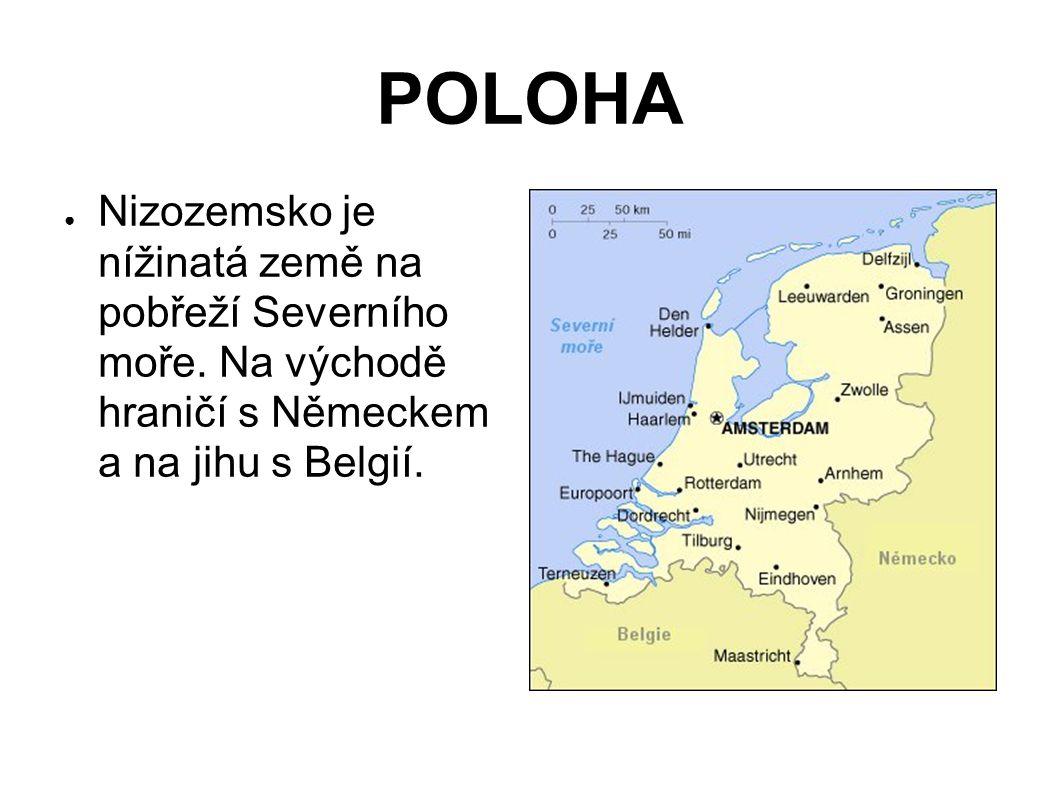 POLOHA ● Nizozemsko je nížinatá země na pobřeží Severního moře.