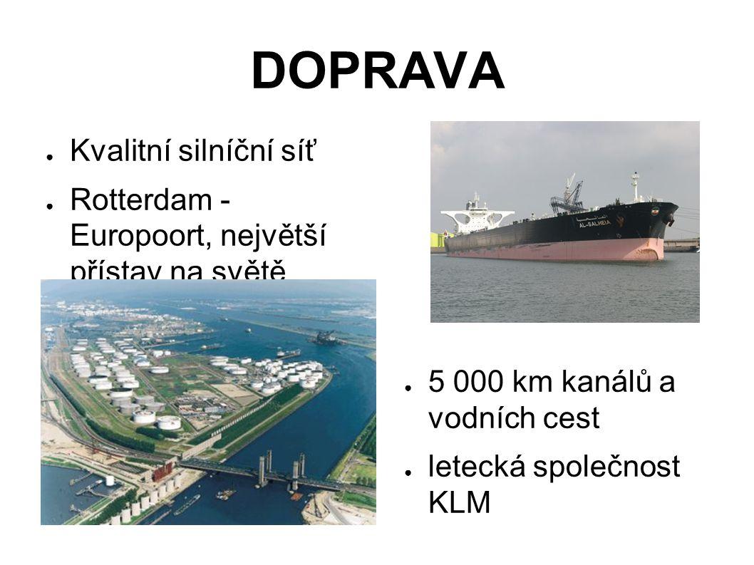 DOPRAVA ● Kvalitní silníční síť ● Rotterdam - Europoort, největší přístav na světě ● 5 000 km kanálů a vodních cest ● letecká společnost KLM