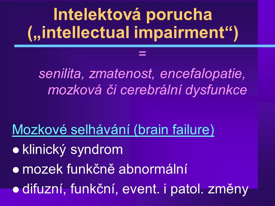 Příčiny intelektové dysfunkce ¶ vnitřní (intracerebrální) - vznikají pomalu a rozvíjejí se dlouhou dobu · zevní (extracerebrální) - vznikají náhle, trvají krátce a zpravidla reverzibilní