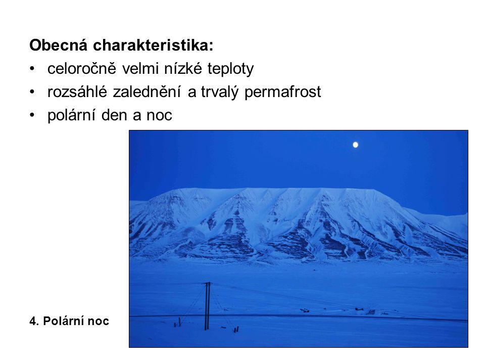 Obecná charakteristika: celoročně velmi nízké teploty rozsáhlé zalednění a trvalý permafrost polární den a noc 4.