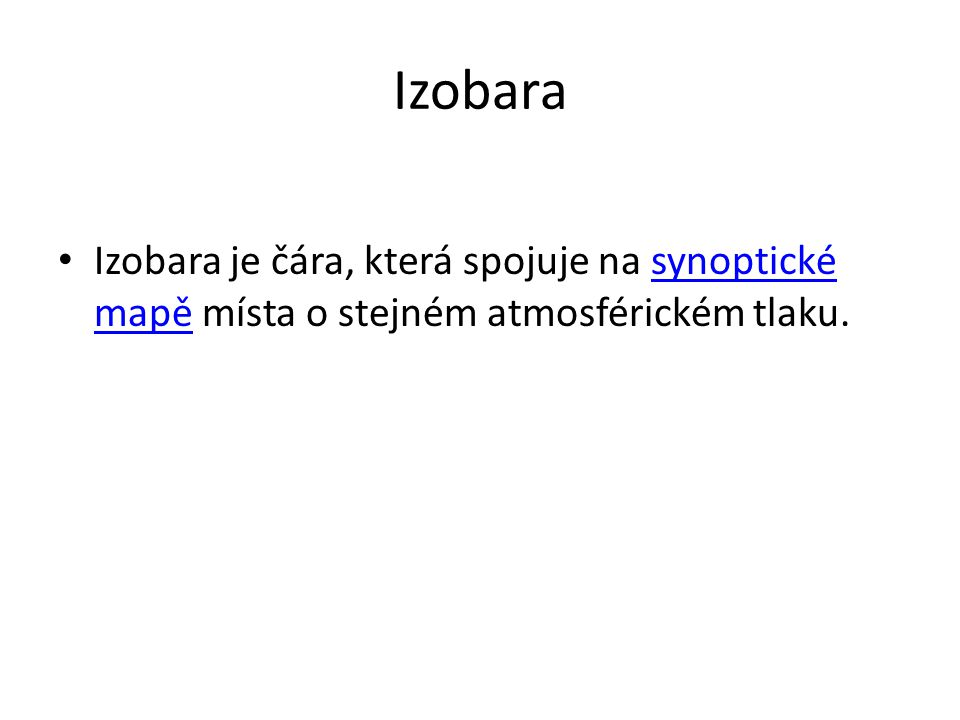 Izobara Izobara je čára, která spojuje na synoptické mapě místa o stejném atmosférickém tlaku.synoptické mapě