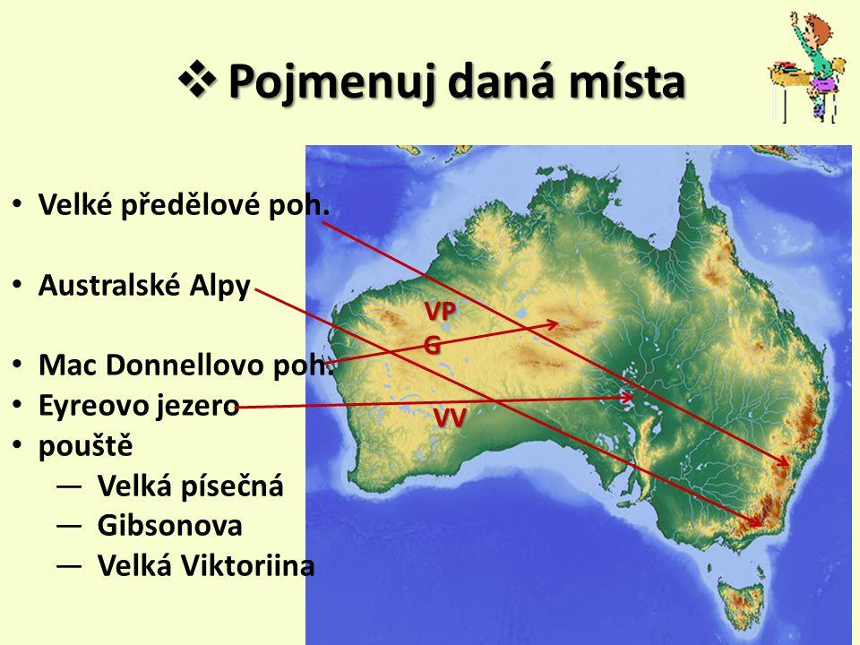  Pojmenuj daná místa Velké předělové poh.Australské Alpy Mac Donnellovo poh.