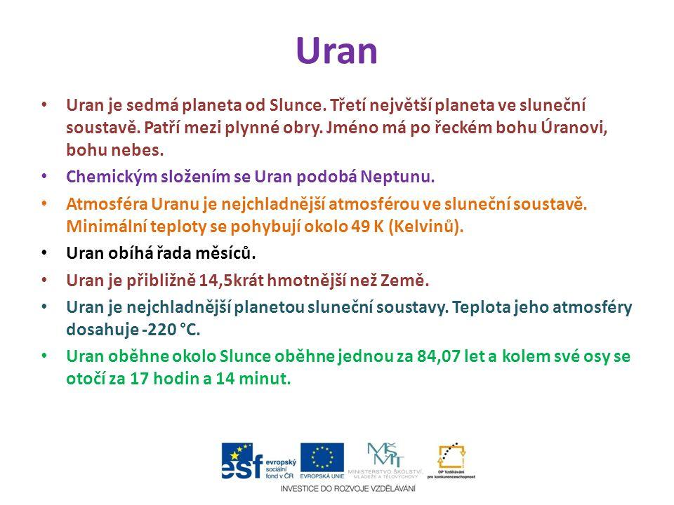 Uran Uran je sedmá planeta od Slunce. Třetí největší planeta ve sluneční soustavě. Patří mezi plynné obry. Jméno má po řeckém bohu Úranovi, bohu nebes