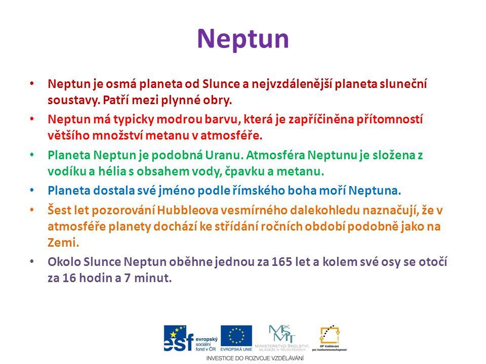 Neptun Neptun je osmá planeta od Slunce a nejvzdálenější planeta sluneční soustavy. Patří mezi plynné obry. Neptun má typicky modrou barvu, která je z