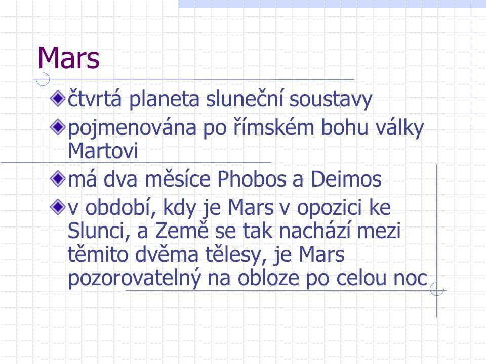 Mars čtvrtá planeta sluneční soustavy pojmenována po římském bohu války Martovi má dva měsíce Phobos a Deimos v období, kdy je Mars v opozici ke Slunci, a Země se tak nachází mezi těmito dvěma tělesy, je Mars pozorovatelný na obloze po celou noc