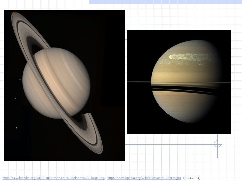 http://cs.wikipedia.org/wiki/Soubor:Saturn_%28planet%29_large.jpghttp://cs.wikipedia.org/wiki/Soubor:Saturn_%28planet%29_large.jpg, http://en.wikipedia.org/wiki/File:Saturn_Storm.jpg (31.3.2013)http://en.wikipedia.org/wiki/File:Saturn_Storm.jpg