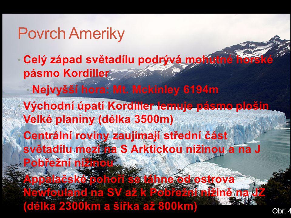 Povrch Ameriky Celý západ světadílu podrývá mohutné horské pásmo Kordiller Nejvyšší hora: Mt. Mckinley 6194m Východní úpatí Kordiller lemuje pásmo plo