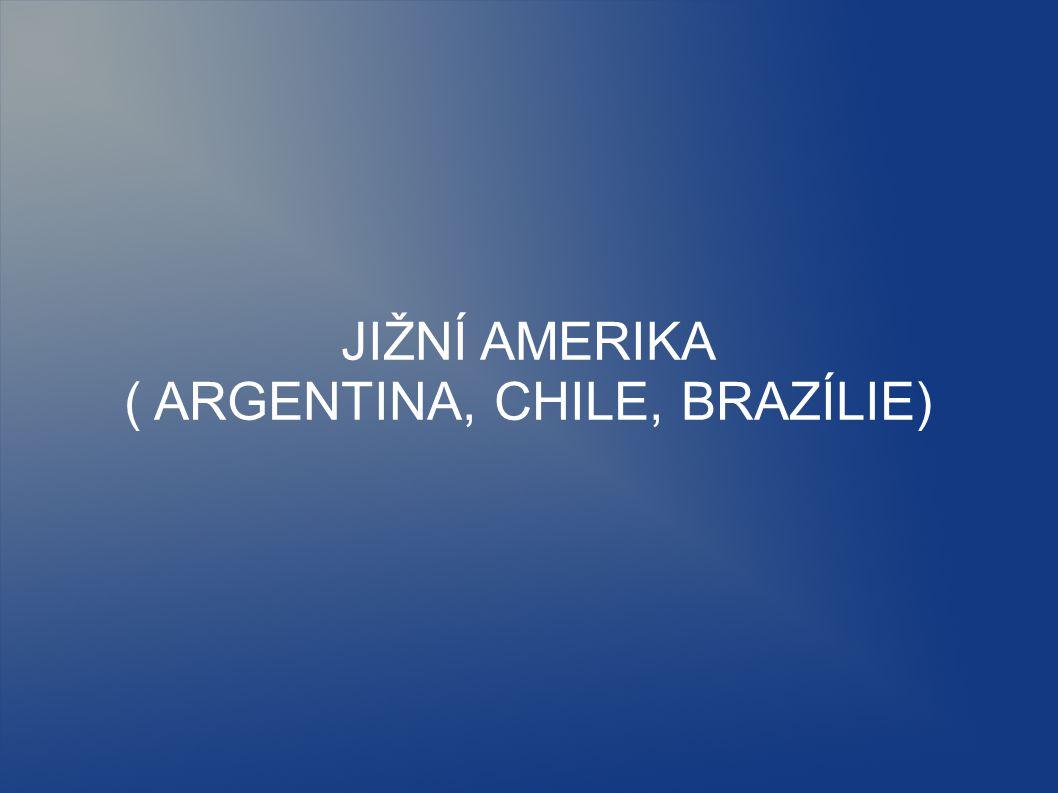 JIŽNÍ AMERIKA ( ARGENTINA, CHILE, BRAZÍLIE)