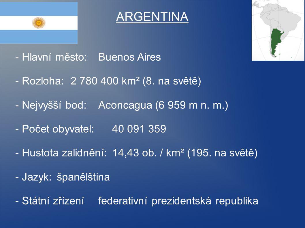 ARGENTINA - Hlavní město: Buenos Aires - Rozloha: 2 780 400 km² (8. na světě) - Nejvyšší bod: Aconcagua (6 959 m n. m.) - Počet obyvatel: 40 091 359 -