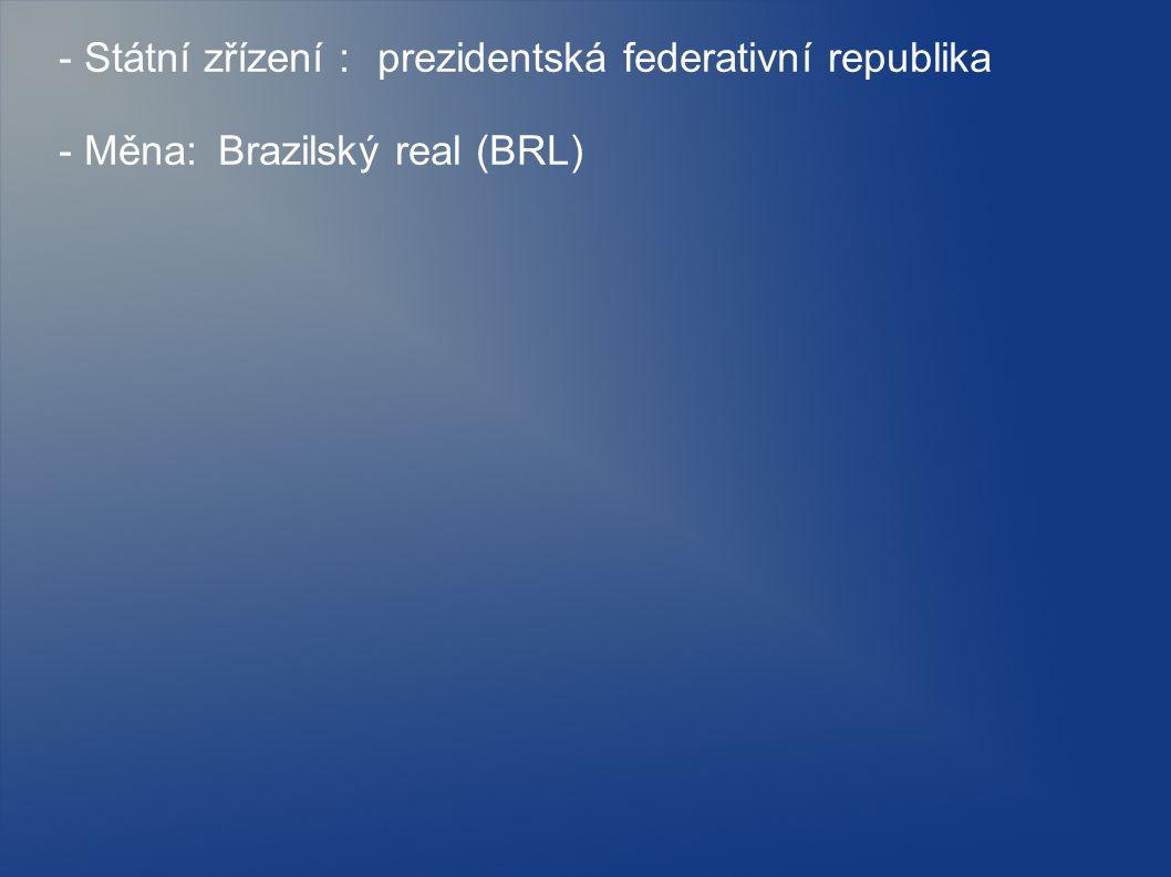 - Státní zřízení :prezidentská federativní republika - Měna: Brazilský real (BRL)
