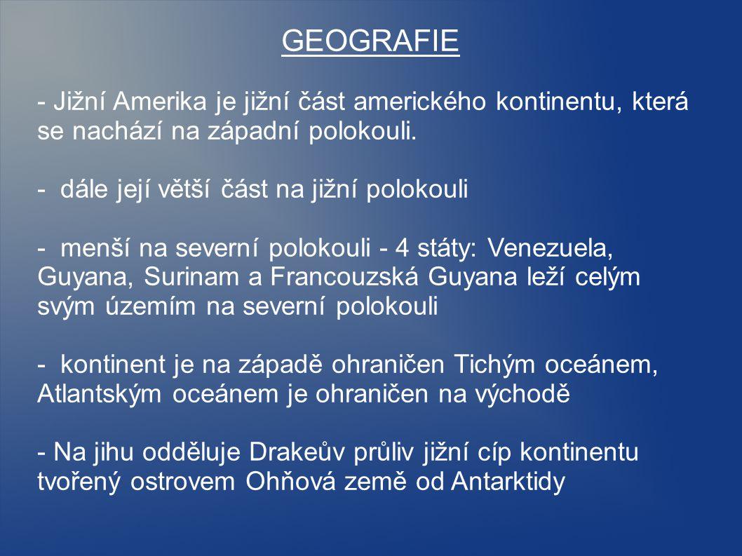 GEOGRAFIE - Jižní Amerika je jižní část amerického kontinentu, která se nachází na západní polokouli. - dále její větší část na jižní polokouli - menš