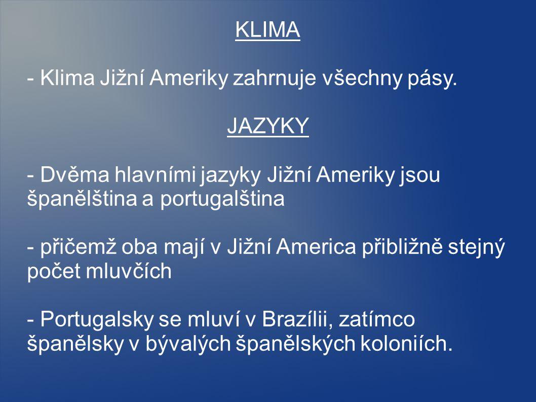 KLIMA - Klima Jižní Ameriky zahrnuje všechny pásy. JAZYKY - Dvěma hlavními jazyky Jižní Ameriky jsou španělština a portugalština - přičemž oba mají v