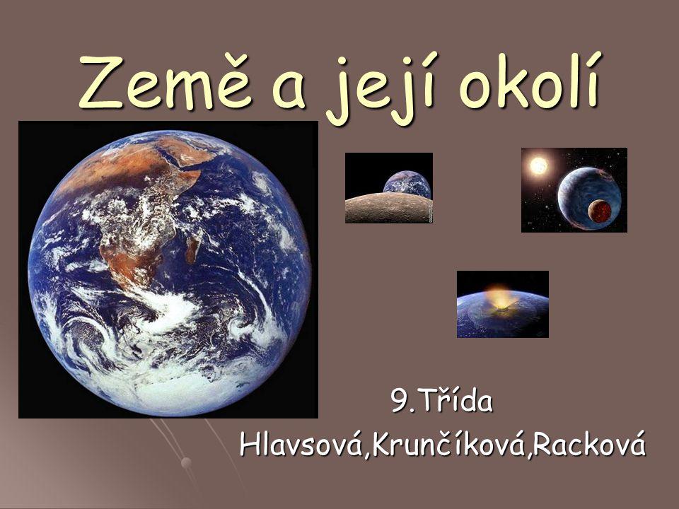 Země a její okolí 9.TřídaHlavsová,Krunčíková,Racková