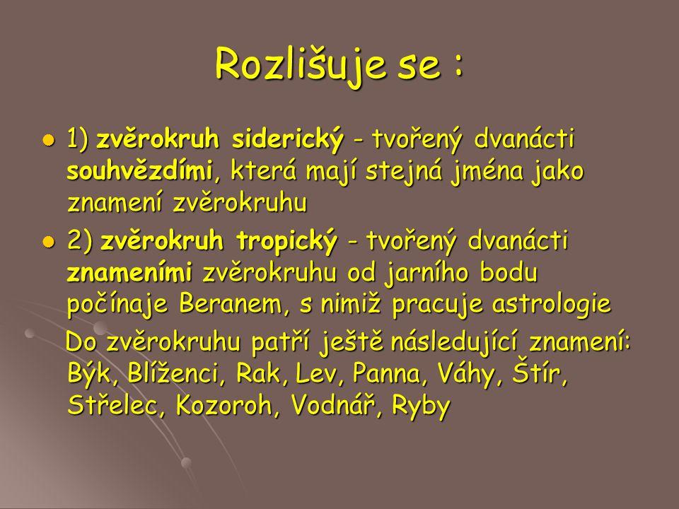 Rozlišuje se : 1) zvěrokruh siderický - tvořený dvanácti souhvězdími, která mají stejná jména jako znamení zvěrokruhu 1) zvěrokruh siderický - tvořený