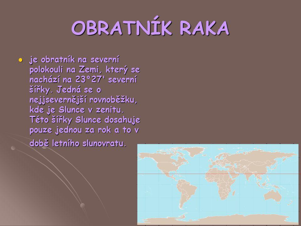 OBRATNÍK RAKA je obratník na severní polokouli na Zemi, který se nachází na 23°27' severní šířky. Jedná se o nejjsevernější rovnoběžku, kde je Slunce
