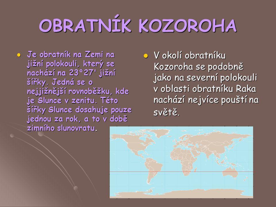OBRATNÍK KOZOROHA Je obratník na Zemi na jižní polokouli, který se nachází na 23°27' jižní šířky. Jedná se o nejjižnější rovnoběžku, kde je Slunce v z