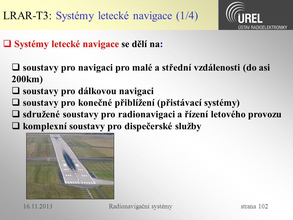 16.11.2013Radionavigační systémy strana 102  Systémy letecké navigace se dělí na:  soustavy pro navigaci pro malé a střední vzdálenosti (do asi 200k