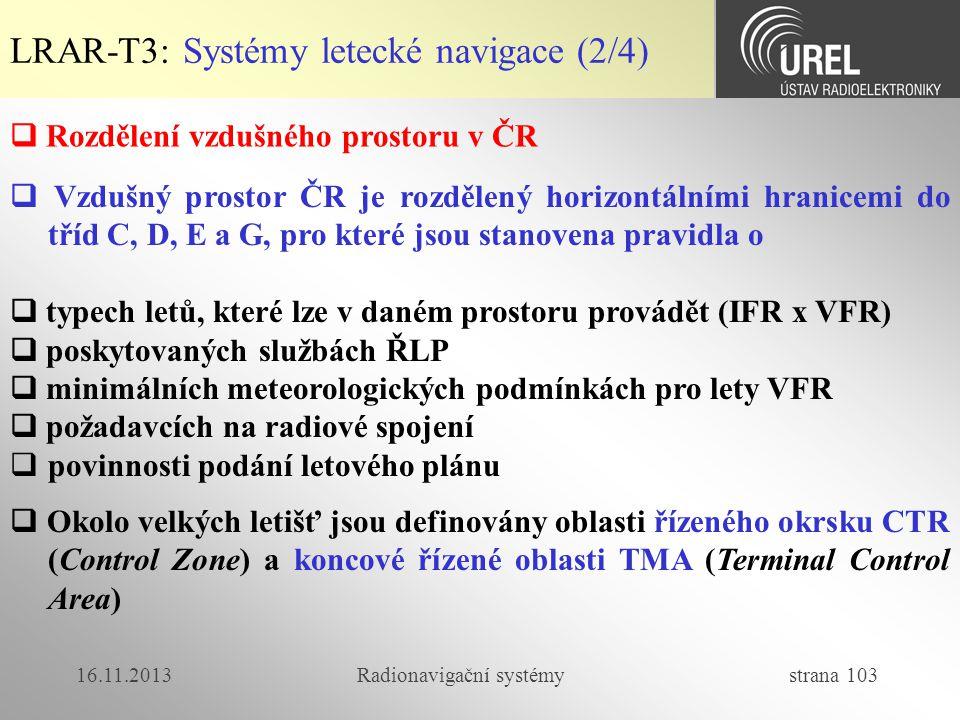 16.11.2013Radionavigační systémy strana 103 LRAR-T3: Systémy letecké navigace (2/4)  Rozdělení vzdušného prostoru v ČR  Vzdušný prostor ČR je rozděl