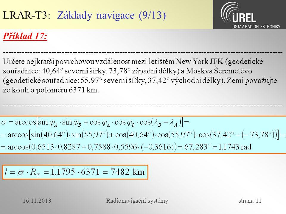 16.11.2013Radionavigační systémy strana 11 LRAR-T3: Základy navigace (9/13) Příklad 17: --------------------------------------------------------------
