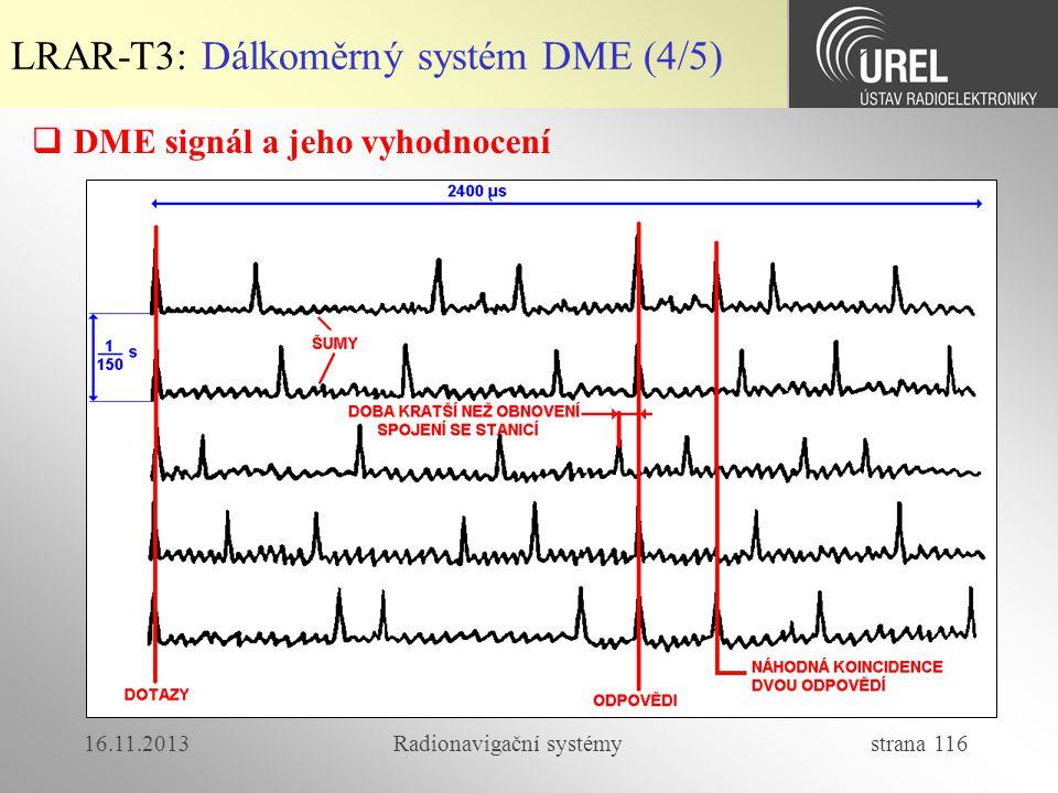 16.11.2013Radionavigační systémy strana 116 LRAR-T3: Dálkoměrný systém DME (4/5)  DME signál a jeho vyhodnocení