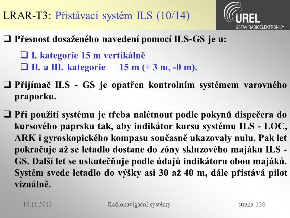 16.11.2013Radionavigační systémy strana 130  Přesnost dosaženého navedení pomocí ILS-GS je u:  I. kategorie 15 m vertikálně  II. a III. kategorie 1