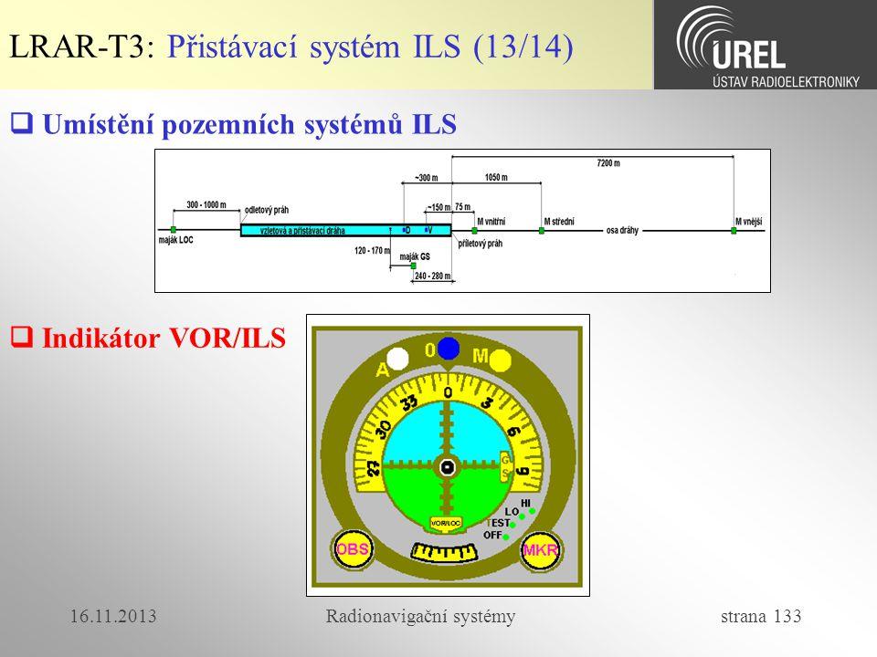 16.11.2013Radionavigační systémy strana 133  Indikátor VOR/ILS LRAR-T3: Přistávací systém ILS (13/14)  Umístění pozemních systémů ILS