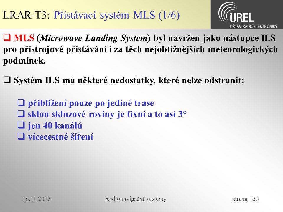 16.11.2013Radionavigační systémy strana 135 LRAR-T3: Přistávací systém MLS (1/6)  MLS (Microwave Landing System) byl navržen jako nástupce ILS pro př