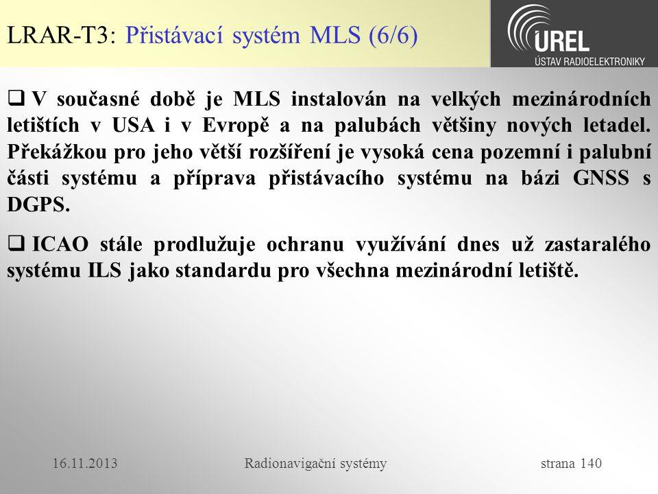 16.11.2013Radionavigační systémy strana 140 LRAR-T3: Přistávací systém MLS (6/6)  V současné době je MLS instalován na velkých mezinárodních letištíc