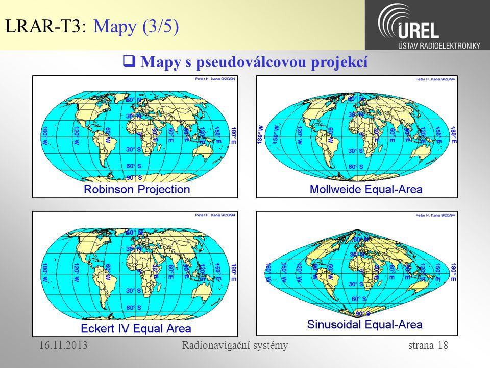 16.11.2013Radionavigační systémy strana 18 LRAR-T3: Mapy (3/5)  Mapy s pseudoválcovou projekcí