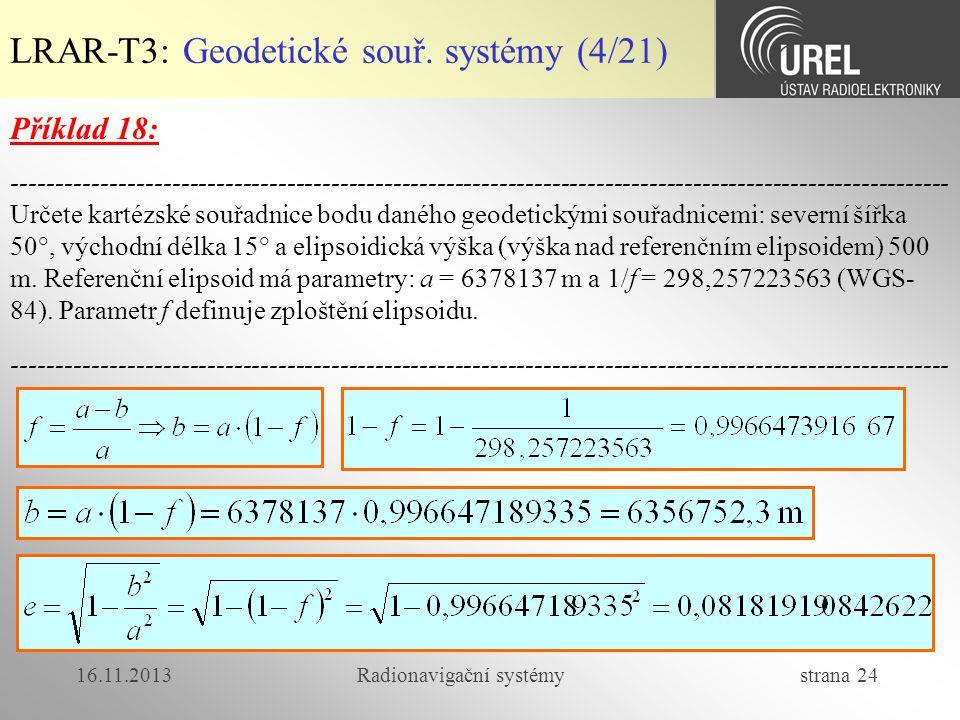 16.11.2013Radionavigační systémy strana 24 LRAR-T3: Geodetické souř. systémy (4/21) Příklad 18: ------------------------------------------------------