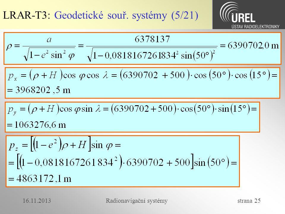 16.11.2013Radionavigační systémy strana 25 LRAR-T3: Geodetické souř. systémy (5/21)