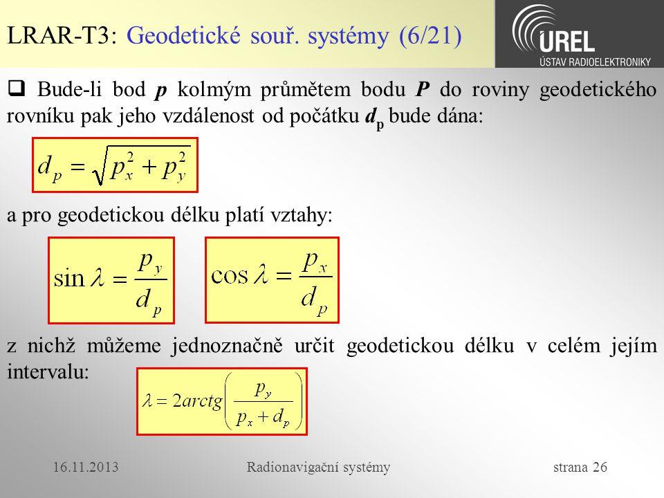 16.11.2013Radionavigační systémy strana 26 LRAR-T3: Geodetické souř. systémy (6/21)  Bude-li bod p kolmým průmětem bodu P do roviny geodetického rovn