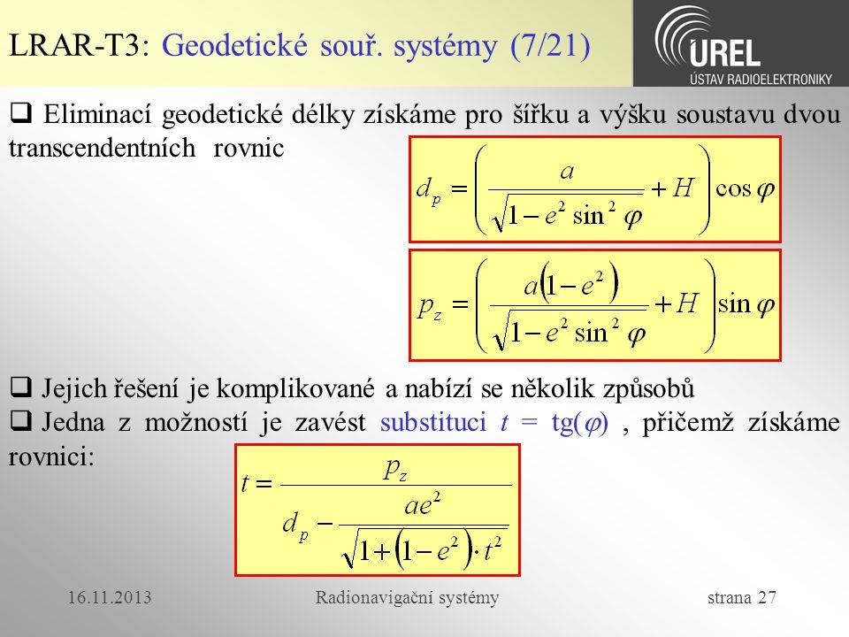 16.11.2013Radionavigační systémy strana 27 LRAR-T3: Geodetické souř. systémy (7/21)  Eliminací geodetické délky získáme pro šířku a výšku soustavu dv