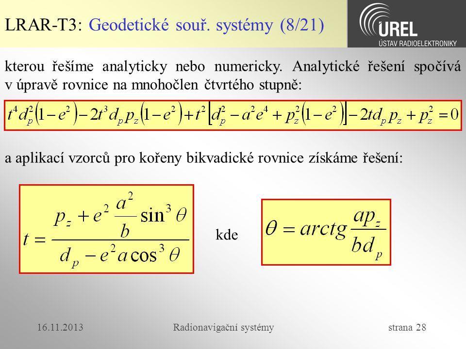 16.11.2013Radionavigační systémy strana 28 LRAR-T3: Geodetické souř. systémy (8/21) kterou řešíme analyticky nebo numericky. Analytické řešení spočívá