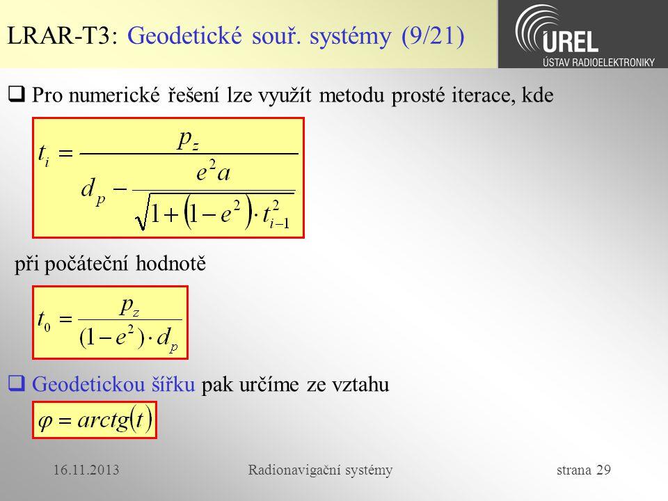 16.11.2013Radionavigační systémy strana 29 LRAR-T3: Geodetické souř. systémy (9/21)  Pro numerické řešení lze využít metodu prosté iterace, kde při p